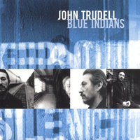 Blue Indians — John Trudell
