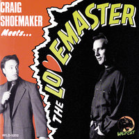 Craig Shoemaker Meets … The Lovemaster — Craig Shoemaker