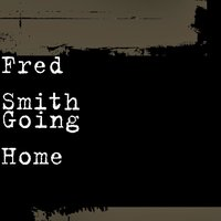 Going Home — Fred Smith