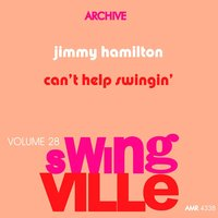 Swingville Volume 28: Can't Help Swinging — Jimmy Hamilton