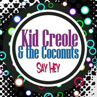 Say Hey — Kid Creole And The Coconuts