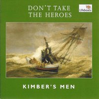 Don't Take the Heroes — Kimber's Men