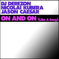 On and On (Like a song) — DJ Derezon feat. Jason Caesar & Nicolai Kubera
