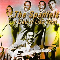 I Like It Like That — The Spaniels