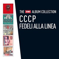 The EMI Album Collection — CCCP – Fedeli Alla Linea