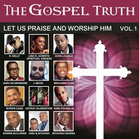 The Gospel Truth - Let Us Praise and Worship Him, Vol. 1 — сборник