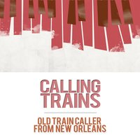 Calling Trains — Old Train Caller From New Orleans