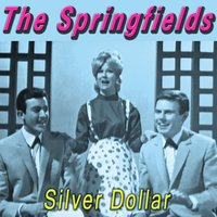Silver Dollar — The Springfields