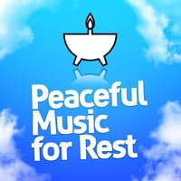 Peaceful Music for Rest — Peaceful Music