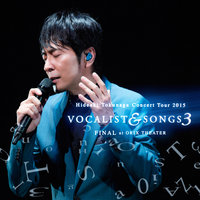 Concert Tour 2015 Vocalist & Songs 3 Final At Orix Theater — Hideaki Tokunaga