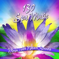 130 Spa Music with Nature Sounds for Massage, Meditation, Yoga and Healing — Music for Yoga Meditation and Relaxation