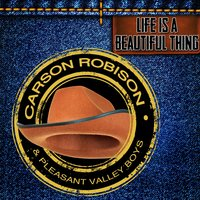 Life Is a Beautiful Thing — Carson Robison, Carson Robison | Pleasant Valley Boys, Pleasant Valley Boys