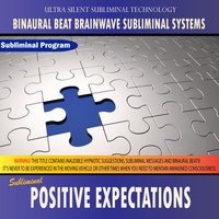 Positive Expectations - Binaural Beat Brainwave Subliminal Systems — Binaural Beat Brainwave Subliminal Systems