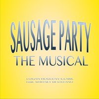 Sausage Party (The Musical) — Logan Hugueny-Clark