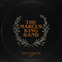 Due North EP — The Marcus King Band