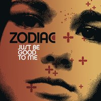 Just Be Good To Me — Zodiac