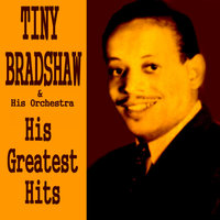 Tiny Bradshaw His Greatest Hits — Tiny Bradshaw and His Orchestra, Tiny Bradshaw & His Orchestra