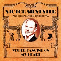 You're Dancing On My Heart — Victor Sylvester