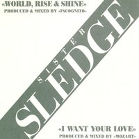 World Rise & Shine/ I Want Your Love — Sister Sledge