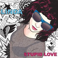 Stupid Love — Linda