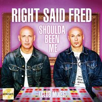 Shoulda Been Me — Right Said Fred
