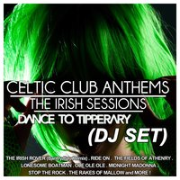 Celtic Club Anthems (The Irish Sessions) — Dance To Tipperary, Dance to Tipperary DJ Set