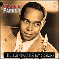 The Legendary 1952 Jam Sessions — Charlie Parker