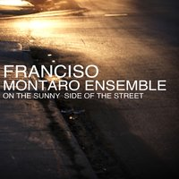 On the Sunny Side of the Street — Francisco Montaro Ensemble