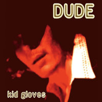 Kid Gloves — DUDE