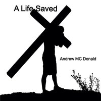 A Life Saved — Andrew MC Donald