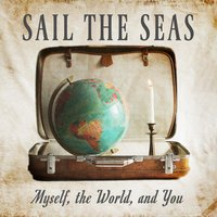 Myself, the World, and You — Sail The Seas