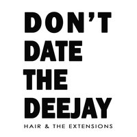 Don't Date The Deejay — Hair & The Extensions