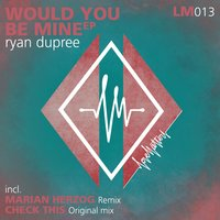 Would You Be Mine — Ryan dupree