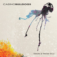 Fashion In Various Evils — Casino Bulldogs