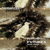 Remembered Futures 1999-2004 — Zoomancer