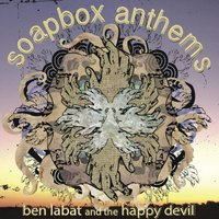 Soapbox Anthems — Ben Labat & the Happy Devil