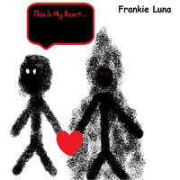 This Is My Heart — Frankie Luna