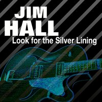Look for the Silver Lining — Jim Hall