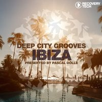 Deep City Grooves Ibiza — Pascal Dollé
