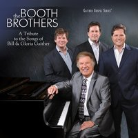 A Tribute to the Songs of Bill & Gloria Gaither — The Booth Brothers