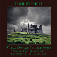 Irish Melodies, by William Dowdall, The Irish Fluter, Arranged by John Buckley, Recorded in Dublin, Ireland — Noel Eccles, Andreja Malir, Anne-Marie O'Farrell, William Dowdall, Jimmy Kelly, Orla Ni Bhraoin