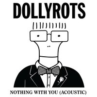 Nothing With You — The Dollyrots
