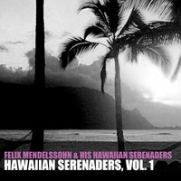 Hawaiian Serenaders, Vol. 1 — Felix Mendelssohn & His Hawaiian Serenaders