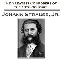 The Greatest Composers Of The 19th Century - Johann Strauss, Jr — Los Angeles Philharmonic Orchestra, Wiener Philharmoniker, RIAS-Symphonie-Orchester Berlin
