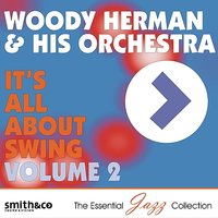 It's All About Swing, Vol. 2 — Woody Herman, Woody Herman Orchestra