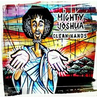 Clean Hands — Mighty Joshua
