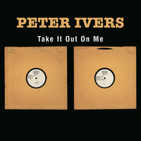 Take It Out On Me — Peter Ivers