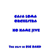 No Name Jive — Casa Loma Orchestra