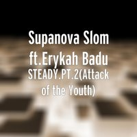 Steady.Pt.2(Attack of the Youth) — Erykah Badu, SupaNova Slom