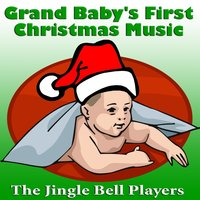 Grand Baby's First Christmas Music — The Jingle Bell Players